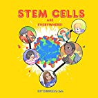 Stem Cells Are Everywhere by Irv Weissman MD