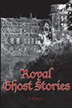Royal Ghost Stories by R. B. Swan