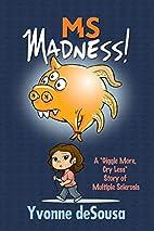 MS Madness by Yvonne Desousa