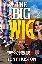 The Big Wig by Tony Huston