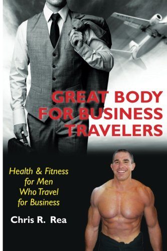 great-body-for-business-travelers-health-fitness-for-men-who-travel-for-business-volume-4