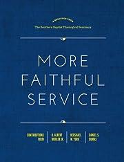 More Faithful Service by R. Albert Mohler…