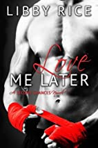 Love Me Later (Second Chances, #1) by Libby…