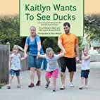 Kaitlyn Wants to See Ducks by Jo Meserve…
