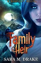 Family Heir: A Bigfoot Novel by Sara M Drake