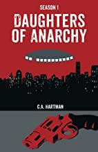 Daughters of Anarchy: Season 1 by C. A.…