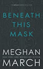 Beneath This Mask (Beneath, #1) by Meghan…