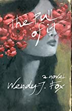 The Pull of It by Wendy J. Fox