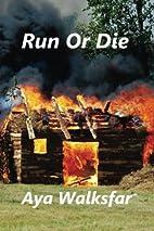 Run or Die by Aya Walksfar