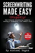 Screenwriting Made (Stupidly) Easy: The…