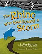 The Rhino Who Swallowed a Storm by LeVar…