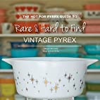 The Hot for Pyrex Guide to Rare and Hard to…