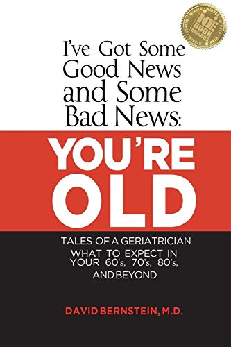ive-got-some-good-news-and-some-bad-news-youre-old-tales-of-a-geriatrician-what-to-expect-in-your-60s-70s-80s-and-beyond