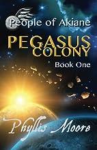 Pegasus Colony (People of Akiane) (Volume 1)…