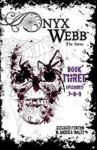 Onyx Webb: Book Three: Episodes 7, 8, 9 by…