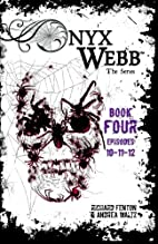 Onyx Webb: Book Four: Episodes: 10, 11, & 12…