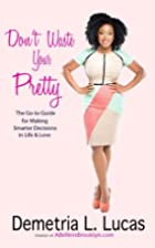 Don't Waste Your Pretty: The Go-to…