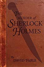 The Murder of Sherlock Holmes by David Fable