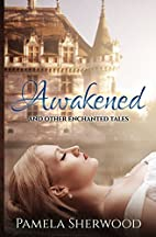 Awakened and Other Enchanted Tales by Pamela…