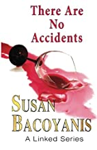 There Are No Accidents by Susan Bacoyanis