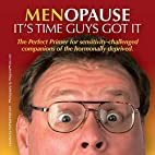 Menopause It's Time Guys Got It: The Perfect…