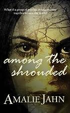 Among the Shrouded by Amalie Jahn