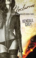 Nocturnes (Hard Rock Harlots, #3) by Kendall…
