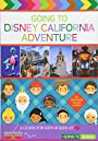 Going to Disney California Adventure: A Guide for Kids & Kids at Heart - Shannon Willis Laskey