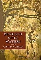 Beneath Still Waters by Cynthia A. Graham