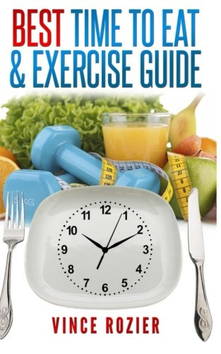 best-time-to-eat-exercise-guide-the-best-time-to-exercise-eat-carbs-proteins-veggies-fruit-fiber-dairy-etc-and-drink-water-alcohol-coffee-and-tea-best-time-guide