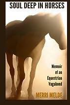 Soul Deep in Horses: Memoir of an Equestrian…
