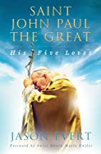Saint John Paul the Great: His Five Loves by…