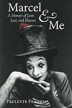 Marcel & Me: A Memoir of Love, Lust, and…