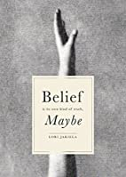 Belief Is Its Own Kind of Truth, Maybe by…