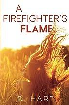 A Firefighter's Flame: A Novel by D. Hart