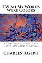 I Wish My Words Were Colors by Charles…