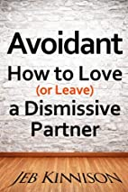 Avoidant: How to Love (or Leave) a…