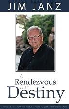 A Rendezvous With Destiny by James E. Janz