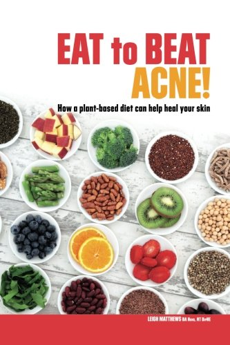 eat-to-beat-acne-how-a-plant-based-diet-can-help-heal-your-skin-eat-your-way-to-healthier-skin