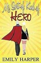 My Sort-of, Kind-of Hero by Emily Harper
