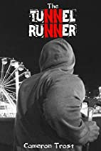 The Tunnel Runner by Cameron Trost