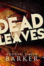 Dead Leaves by Andrew David Barker