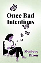 Once Bad Intentions by Monique Dixon
