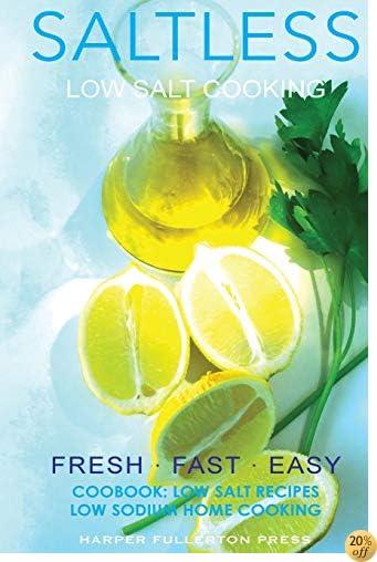 Low salt. Low salt cooking. Low salt recipes.: Saltless: Fresh, Fast, Easy. (Saltless: NEW fresh, fast, easy low salt, low sodium cookbook) (Volume 2)
