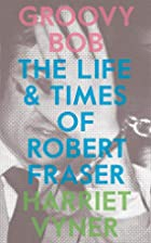 Groovy Bob: The Life and Times of Robert…
