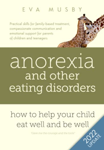 anorexia-and-other-eating-disorders-how-to-help-your-child-eat-well-and-be-well-practical-solutions-compassionate-communication-tools-and-emotional-support-for-parents-of-children-and-teenagers