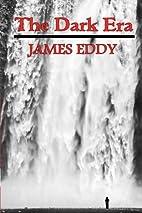 The Dark Era by James Eddy