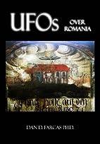 UFOs Over Romania by Dan D Farcas