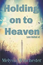 Holding on to Heaven (Love United, #1) by…