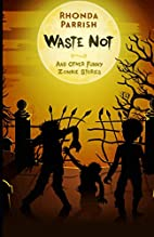 Waste Not: And Other Funny Zombie Stories by…